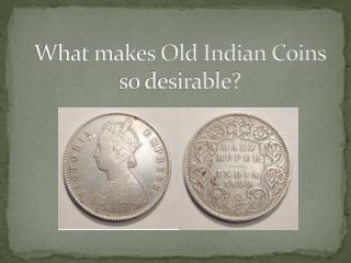 What makes Old Indian Coins so desirable?