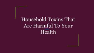 Household Toxins That Are Harmful To Your Health