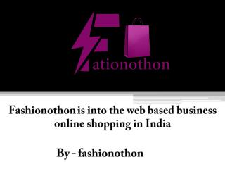 Fashionothon is into the web based business online shopping in India
