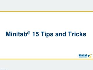 Minitab ®  15 Tips and Tricks