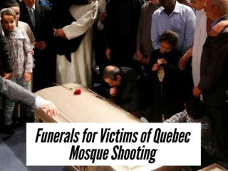 Funerals for victims of Quebec mosque shooting
