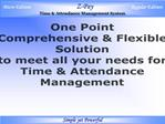 One Point  Comprehensive  Flexible  Solution  to meet all your needs for  Time  Attendance  Management