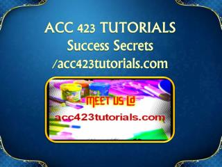 ACC 423 TUTORIALS Success Secrets/acc423tutorials.com