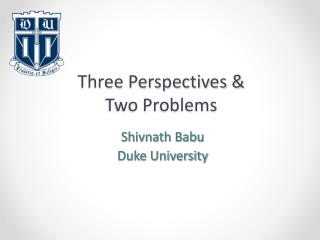 Three Perspectives & Two Problems