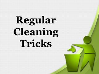 Regular Cleaning Tricks