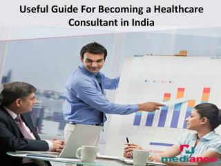 Useful Guide For Becoming a Healthcare Consultant in India