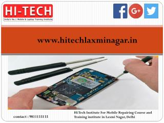 Hi Tech Institute For Mobile Repairing Course and Training institute in Laxmi Nagar, Delhi