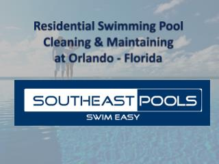 Residential Swimming Pool Cleaning & Maintaining at Orlando – Florida