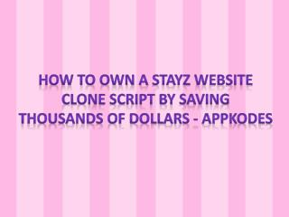 How To Own A Stayz Website Clone Script By Saving Thousands Of Dollars - Appkodes