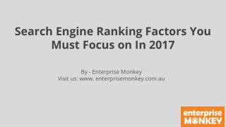 Search Engine Ranking Factors You Must Focus on In 2017