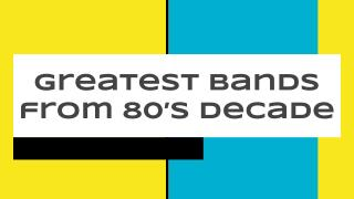 Greatest Bands from 80s Decade