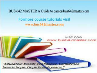 BUS 642 MASTER A Guide to career/bus642master.com