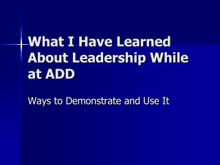 What I Have Learned About Leadership While at ADD