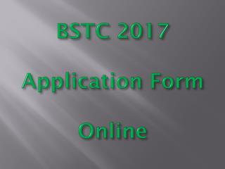 BSTC 2017 Application Form, Exam Dates