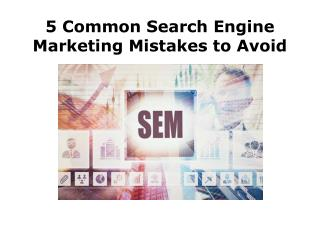 5 SEM (Search Engine Marketing) Mistakes to Watchout For