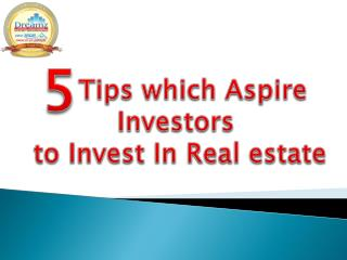 5 Tips which Aspire Investors to Invest In Real estate