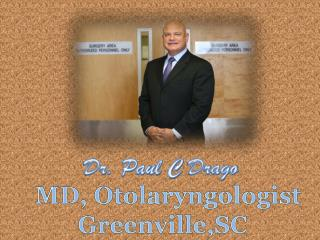 Dr. Paul C Drago is an good  cosmetic and ENT Surgeon