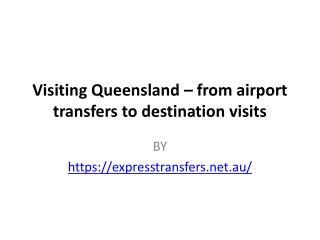 Visiting Queensland – from airport transfers to destination visits