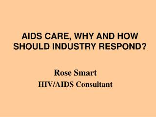 AIDS CARE, WHY AND HOW SHOULD INDUSTRY RESPOND?