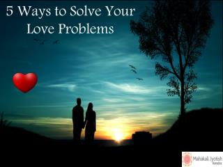 5 Ways to Solve Your Love Problems