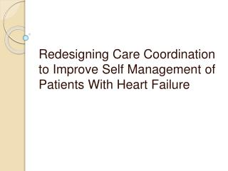 Redesigning Care Coordination to Improve Self Management  o f Patients With Heart Failure