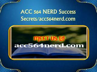 ACC 564 NERD Success Secrets/acc564nerd.com