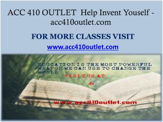 ACC 410 OUTLET  Help Invent Youself-acc410outlet.com