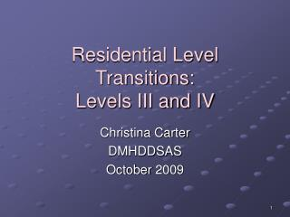 Residential Level Transitions:  Levels III and IV