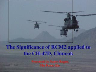 The Significance of RCM2 applied to the CH-47D, Chinook