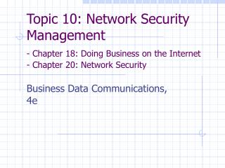Topic 10: Network Security Management - Chapter 18: Doing Business on the Internet - Chapter 20: Network Security