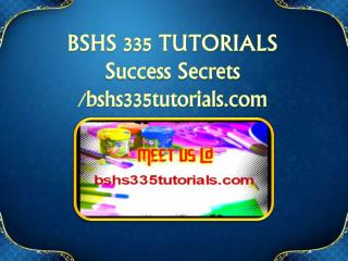 BSHS 335 TUTORIALS Success Secrets/bshs335tutorials.com