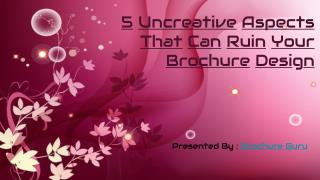 5 uncreative aspects that can ruin your brochure design