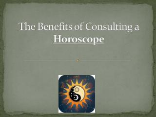 The benefits of consulting a horoscope