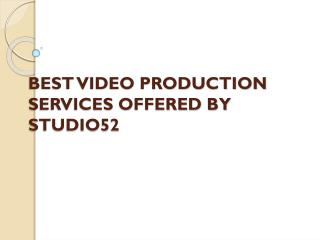 BEST VIDEO PRODUCTION SERVICES OFFERED BY STUDIO 52