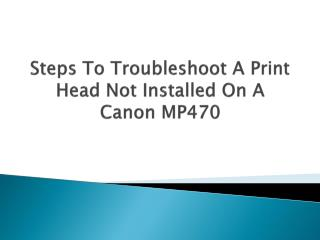 Steps To Troubleshoot A Print Head Not Installed On A Canon MP470