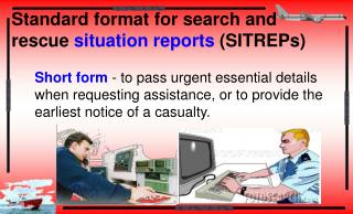 Standard format for search and rescue situation reports (SITREPs)