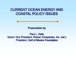 CURRENT OCEAN ENERGY AND COASTAL POLICY ISSUES