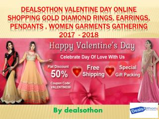 Dealsothon Valentine day Online Shopping Gold Diamond Rings, Earrings, Pendants , Women garments gathering 2017