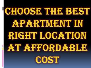 Choose the Best Apartment in Right Location at Affordable Cost