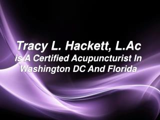 Tracy L. Hackett, L.Ac Is A Certified Acupuncturist In Washington DC And Florida