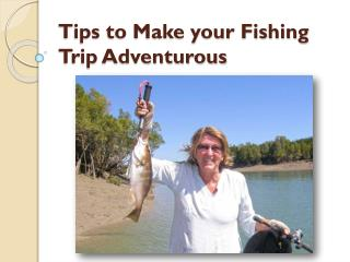 Some Useful Tips that Make your Fishing Trip Adventurous