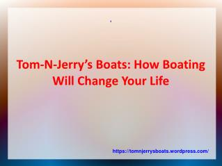 Tom-N-Jerry's Boats: How Boating Will Change Your Life
