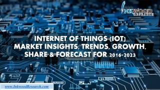 Internet of Things (IoT) Market Insights, Trends, Growth, Share & Forecast 2016-2023 I Inkwood Research
