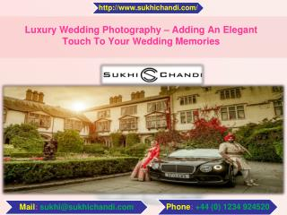 Luxury Wedding Photography – Adding An Elegant Touch To Your Wedding Memories