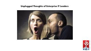 Unplugged thoughts of enterprise it leaders by W2S Solutions