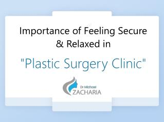 Importance of Feeling Secure & Relaxed in Plastic Surgery Clinic