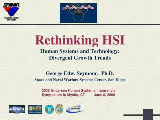 Rethinking HSI Human Systems and Technology: Divergent Growth Trends George Edw. Seymour,  Ph.D.  Space and Naval Warfar