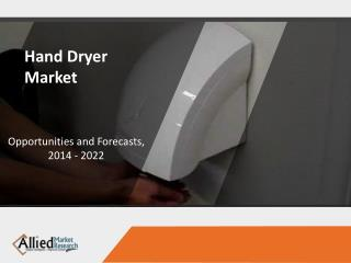 Hand Dryer Market to Reach $1,350 Million, Globally, by 2022