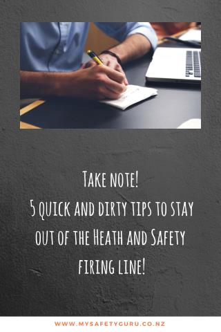 5 quick and dirty tips to stay out of the Heath and Safety firing line!