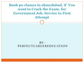 Bank po classes in ahmedabad, if  You want to Crack the Exam. for Government Job, Service in First Attempt